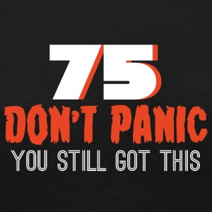 75. Birthday: 75 Don't Panic You Still Got This - Women's Premium Longsleeve Shirt