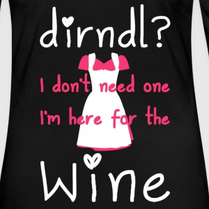 Dirndl? I do not need one, I'm here for the wine - Women's Premium Longsleeve Shirt