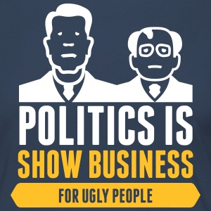 Politics Is Show Business For Ugly People - Women's Premium Longsleeve Shirt