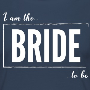 I am the Bride to be Black - Women's Premium Longsleeve Shirt