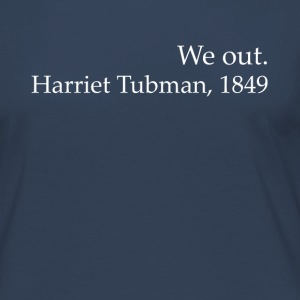We Out Harriet Tubman Black History