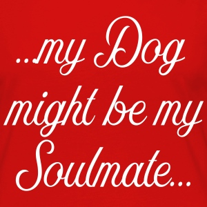 My Dog might be my soulmate