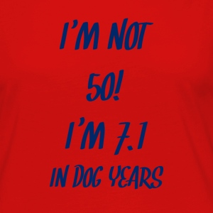 50th birthday: I'm not 50! I'm 7.1 in Dog Years