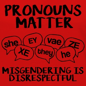 Pronouns matter - misgendering is disrespectful