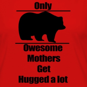 Mother t-shirt, Only owesome mothers get hugged a