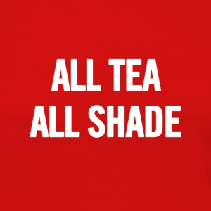 All Tea All Shade White - Women's Premium Longsleeve Shirt