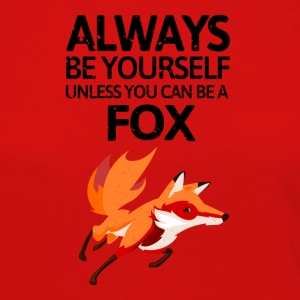 Always be youself unless you can be a fox! - Frauen Premium Langarmshirt