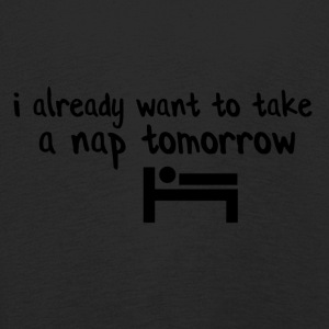 I already want a nap tomorrow - Kids' Premium Longsleeve Shirt