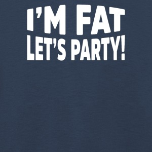 I Am Fat Let`s Party Cool Novelty - Kids' Premium Longsleeve Shirt