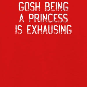 Gosh Being A Princess Is Exhausting T-Shirt - Kids' Premium Longsleeve Shirt