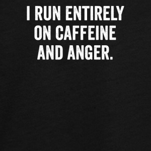 I RUN ENTIRELY ON CAFFEINE AND ANGER TEE. - Teenagers' Premium Longsleeve Shirt