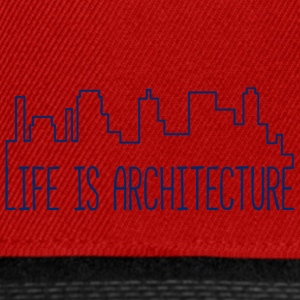Architect / Architecture: Life Is Architecture - Snapback Cap