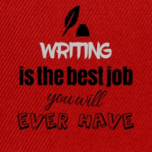 Writing is the best job you will ever have - Snapback Cap