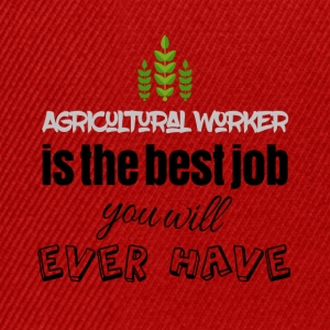 Agricultural worker is the best job you will have - Snapback Cap