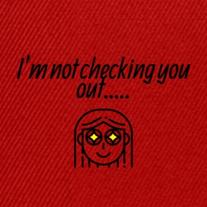 I am not checking you - Snapback Cap