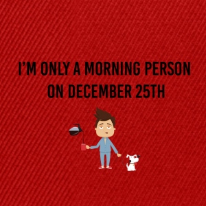 I am just a morning person on December 25th - Snapback Cap