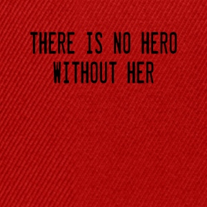 There is no hero without her - Snapback Cap