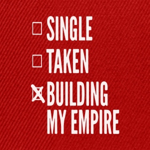 Single,taken,building my empire - Entrepreneur - Snapback Cap
