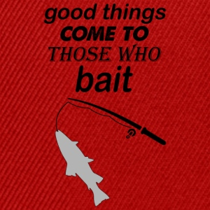 good things come to those who bait - Snapback Cap