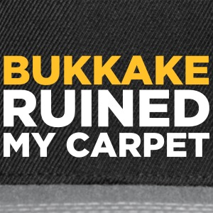 Bukkake Has Ruined My Carpet! - Snapback Cap