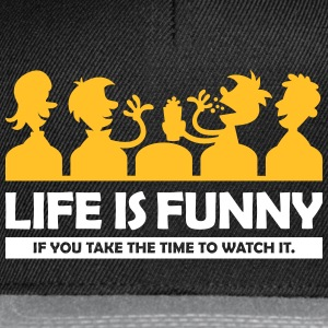 Life Is Funny If You Take Time To Watch It! - Snapback Cap