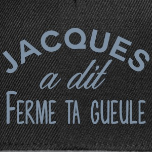 Jacques shut up - Snapback Cap