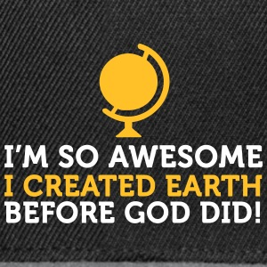 I'm So Awesome I Created The World Before God! - Snapback Cap