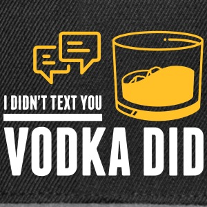 The Vodka Has Sent You A Message! - Snapback Cap