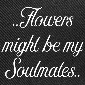 Flowers might be my soulmates - Snapback Cap