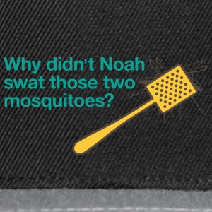 Why Didn't Noah Swat Those Mosquitoes? - Snapback Cap