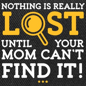 Nothing Is Lost Until Your Mom Can't Find It! - Snapback Cap