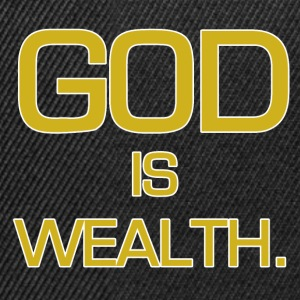 God is wealth. - Snapback Cap