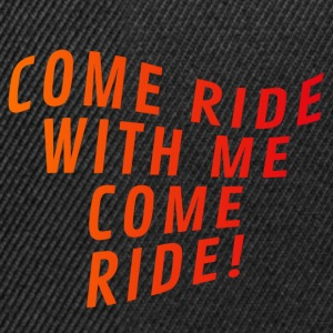 Come ride with me come ride - Snapback Cap