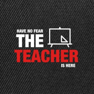 Have No Fear The Teacher Is Here - Snapbackkeps
