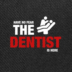 Have No Fear The Dentist Is Here - Snapback Cap