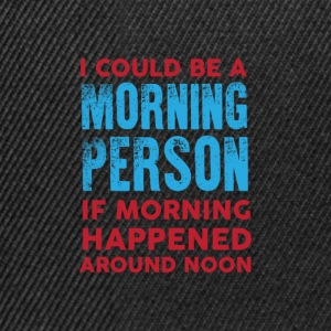 I could be a morning person 01 - Snapback Cap