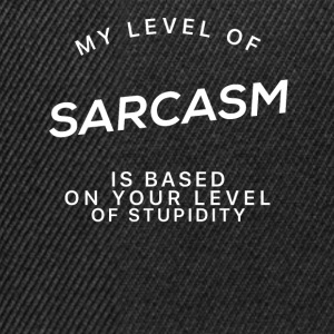 My Level Of Sarcasm - Sarcasm T-Shirt - Snapback Cap