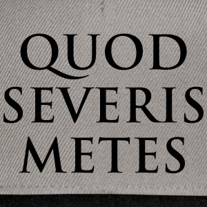 Quod severis metes You reap what you sow Latin - Snapback Cap