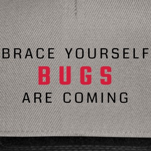 Brace yourself - bugs are coming - Snapback Cap