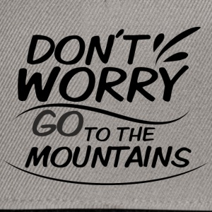 Don`t Worry - go to the Moutains - Snapback Cap