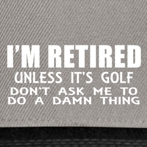 Im retired unless it s golf dont - Snapback Cap