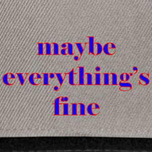 maybe everything s fine - Snapback Cap