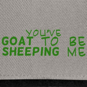 Ziege / Bauernhof: You´ve Goat To Be Sheeping Me - Snapback Cap