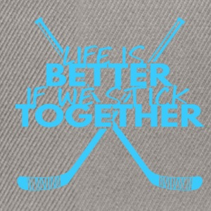 Hockey: Life is better if we stick together - Snapback Cap