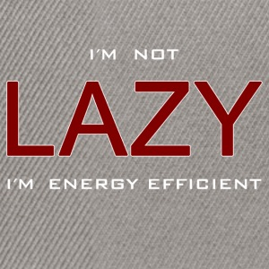 I´m not lazy I´m energy efficient Spruch Fun Shirt - Snapback Cap