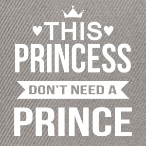 This princess do not need a prince - Snapback Cap