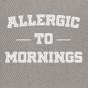 Allergic to morning funny sayings - Snapback Cap