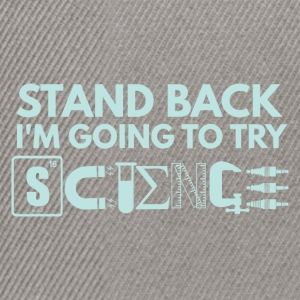 STAND BACK Im GOING TO TRY SCIENCE - Snapback Cap