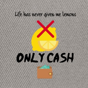 Life has never given me lemons only cash - Snapback Cap