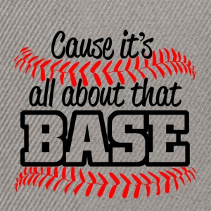Baseball - its all about that base - Snapback Cap